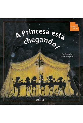 A Princesa Está Chegando! - Col. Tan Tan - Conforme Nova Ortografia - Yu,Yeong-so | Nisrs.org