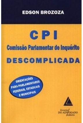 Cpi Descomplicada - Orientações para Parlamentares Federais, Estaduais e Municipais - Brozoza,Edson   Nisrs.org