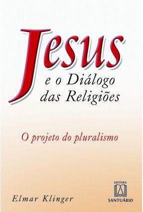 Edição antiga - Jesus e o Diálogo das Religiões - O Projeto do Pluralismo - Klinger,Elmar   Hoshan.org