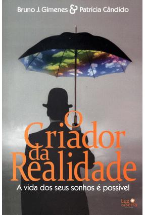 O Criador da Realidade  - A Vida Dos Seus Sonhos É Possível - Gimenes,Bruno José Cândido,Patrícia | Hoshan.org
