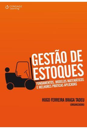 Gestão de Estoques - Fundamentos, Modelos Matemáticos e Melhores Práticas Aplicadas - Tadeu,Hugo Ferreira Braga pdf epub