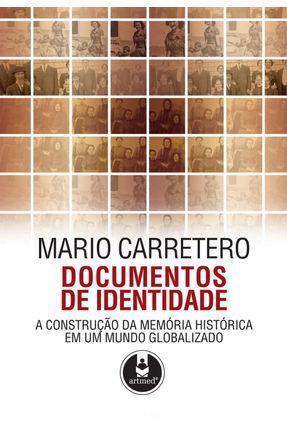 Documentos de Identidade - A Construção da Memória Histórica em um Mundo Globalizado - CARRETERO ,MARIO | Hoshan.org