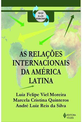 As Relações Internacionais da América Latina - Coleção Relações Internacionais - Moreira,Luiz Felipe Viel   Hoshan.org