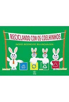 Reciclando com os Coelhinhos - Nova Ortografia - Bellinghausen,Ingrid Biesemeyer | Tagrny.org
