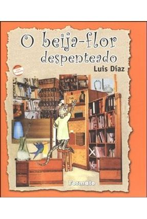 O Beija- Flor Despenteado - Conforme a Nova Ortografia - Diaz,Luis   Hoshan.org
