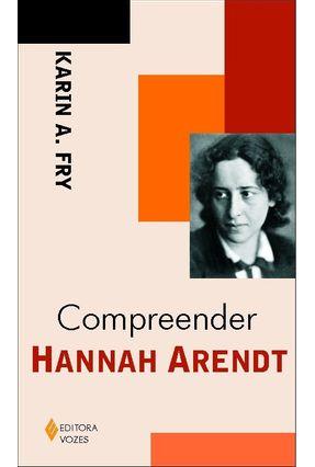 Compreender Hannah Arendt - Fry,Karin | Nisrs.org