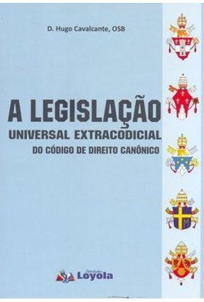 A Legislação Universal Extracodicial do Código de Direito Canônico - Cavalcante,D. Hugo | Hoshan.org