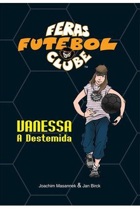 Edição antiga - Vanessa, a Destemida - Col. Feras Futebol Clube - Masannek,Joachim   Hoshan.org