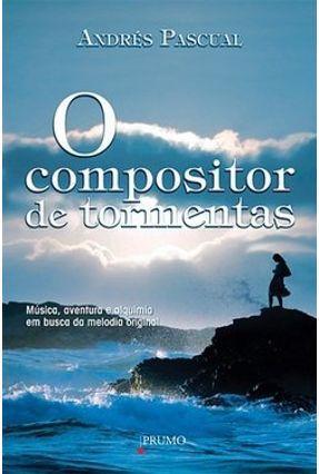 Edição antiga - O Compositor de Tormentas - Música, Aventura e Alquimia em Busca da Melodia Original - Pascual,Andrés | Hoshan.org