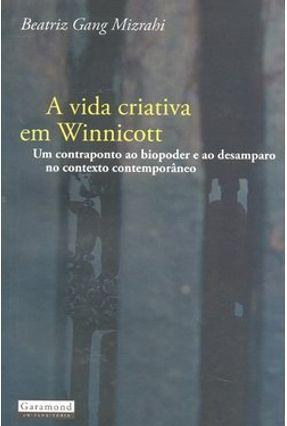 A Vida Criativa em Winnicott - Um contraponto ao bipoder e ao desamparo no contexto contemporâneo - Mizrahi,Beatriz Gang | Tagrny.org