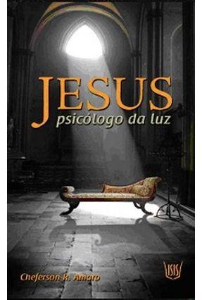 Jesus o Psicologo da Luz - Amaro,Cheferson R   Nisrs.org