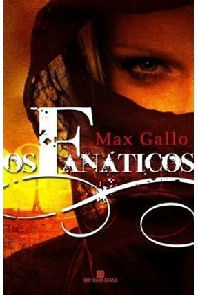Os Fanáticos - Max Gallo pdf epub