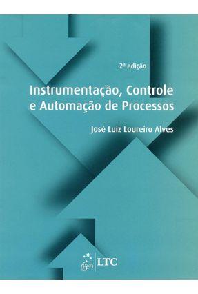 Instrumentação, Controle e Automação de Processos - 2ª Ed. - Alves,José Luiz Loureiro | Hoshan.org