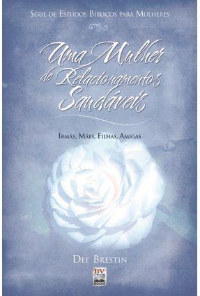 Uma Mulher de Relacionamentos Saudáveis - Brestin,Dee | Nisrs.org