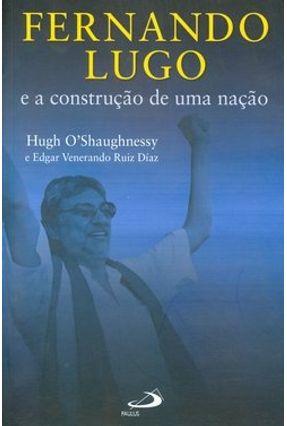 Edição antiga - Fernando Lugo e a Construção de uma Nação - Díaz,Edgar Venerano Ruiz O'shaughnessy,Hugh   Hoshan.org