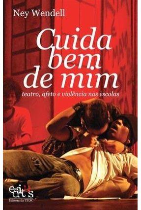 Edição antiga - Cuida Bem de Mim - Teatro, Afeto e Violência nas Escolas - Wendell,Ney   Hoshan.org
