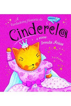 A Verdadeira História de Cinderela e Suas Irmãs Feias - Nova Ortografia - Pichon,Liz | Tagrny.org