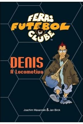 Denis, a Locomotiva - Col. Feras Futebol Clube - Masannek,Joachim Birck,Jan | Tagrny.org