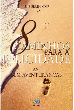 8 Caminhos para a Felicidade - As Bem-aventuranças - Erlin,Pe. Luis   Hoshan.org