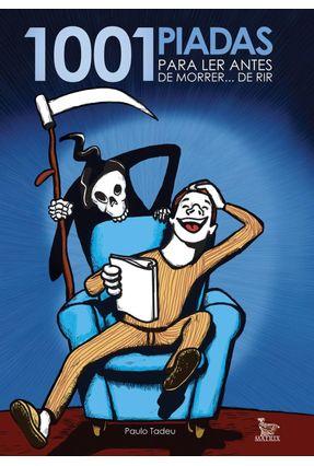 1001 Piadas para Ler Antes de Morrer... De Rir - Tadeu,Paulo | Hoshan.org