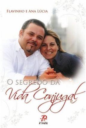 Edição antiga - O Segredo da Vida Conjugal - Ana Lúcia Flavinho | Tagrny.org