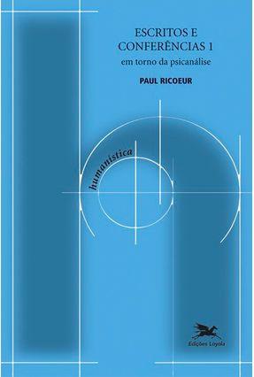 Escritos e Conferências 1 - Em Torno da Psicanálise - Ricoeur,Paul | Hoshan.org