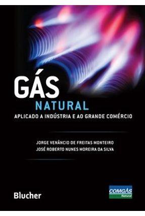 Gás Natural Aplicado a Indústria e ao Grande Comércio - Silva,José Roberto Nunes Moreira da Monteiro,Jorge Venâncio de Freitas   Nisrs.org