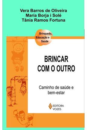 Brincar com o Outro - Caminho de Saúde e Bem-estar - Fortuna,Tânia Ramos Oliveira,Vera Barros de BORJA SOLE ,MARIA pdf epub