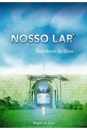 Nosso Lar - Bastidores do Filme - Assis,Wagner de | Tagrny.org