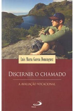 Discernir o Chamado - A Avaliação Vocacional - Dominguez,Luis Maria Garcia | Tagrny.org