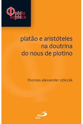 Platão e Aristóteles Na Doutrina do Nous de Plotino - Col. Philosophica - Szlezák,Thomas Alexandre   Hoshan.org