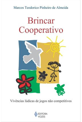 Brincar Cooperativo - Vivências Lúdicas de Jogos Não Competitivos - Almeida,Marcos Teodorico Pinheiro de pdf epub
