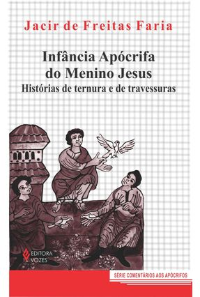 Infância Apócrifa do Menino Jesus - Faria,Jacir de Freitas   Nisrs.org