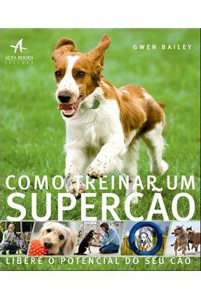 Como Treinar Um Super Cão - Bailey,Gwen | Tagrny.org