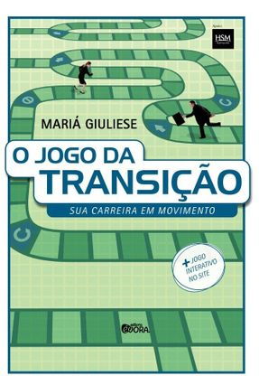 O Jogo da Transição - Sua Carreira Em Movimento - Giuliese,Maria | Hoshan.org