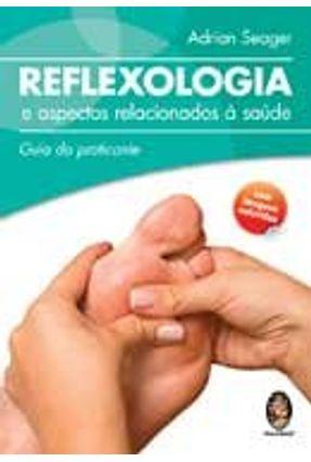 Reflexologia e Aspectos Relacionados À Saúde - Guia do Praticante - Seager,Adrian   Hoshan.org