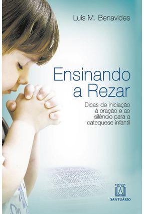 Ensinando a Rezar - Dicas de Iniciação À Oração e Ao Silêncio Para a Catequese Infantil - M.benavides,Luis pdf epub