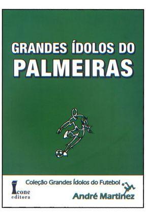 Grandes Ídolos do Palmeiras - Coleção Grandes Ídolos do Futebol - Martinez,André pdf epub