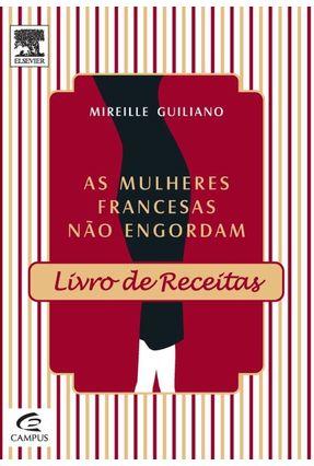 As Mulheres Francesas Não Engordam - Livro de Receitas - Guiliano,Mireille   Tagrny.org