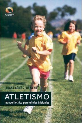 Atletismo - Manual Técnico Para Atletas Iniciantes - Adiers Lohmann,Liliana pdf epub