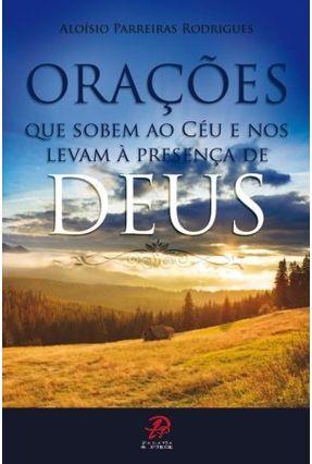 Orações Que Sobem Ao Céu e Nos Levam À Presença de Deus - Parreiras Rodrigues,Aloísio pdf epub