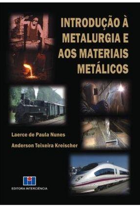 Introdução À Metalurgia e Aos Materiais Metálicos - Nunes,Laerce de Paula Teixeira Kreischer,Anderson | Hoshan.org