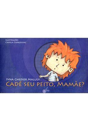 Cadê Seu Peito, Mamãe? - Maluly,Ivna Chedier pdf epub