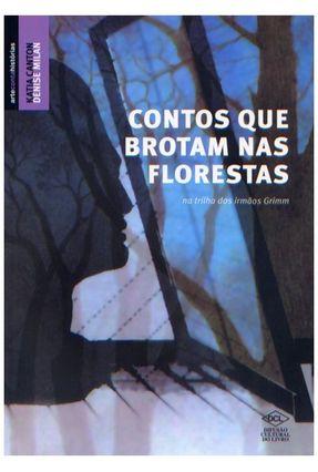 Contos Que Brotam Nas Florestas  - Na Trilha Dos Irmãos Grimm - Col. Arte Conta Histórias - Canton,Katia | Tagrny.org
