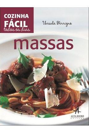 Cozinha Fácil Todos Os Dias: Massas - Ferrigno,Ursula   Hoshan.org