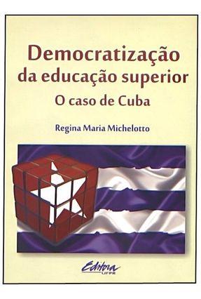 Democratização da Educação Superior - o Caso de Cuba - Michelotto,Regina Maria pdf epub