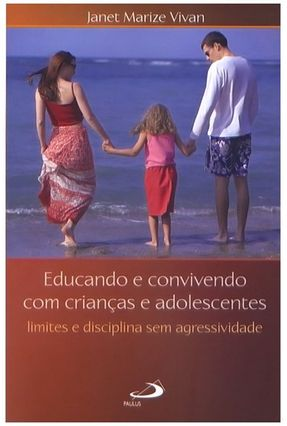 Educando e Convivendo Com Crianças e Adolescentes - Marize Vivan,Janet | Hoshan.org