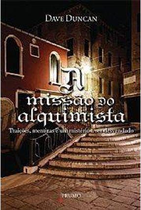 A Missão do Alquimista - Traições, Mentiras e Um Mistério a Ser Desvendado - Duncan,Dave   Hoshan.org