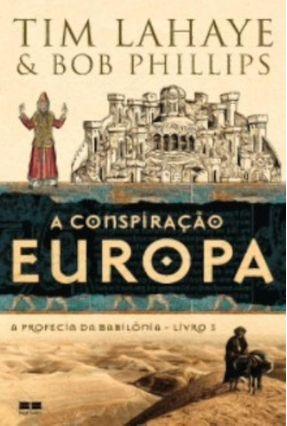 A Conspiração Europa - Livro 3 - Série a Profecia da Babilônia - Phillips,Bob Lahaye,Tim pdf epub