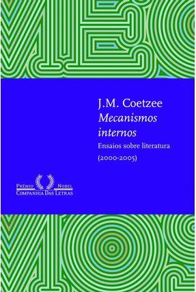 Mecanismos Internos - Ensaios Sobre Literatura - Coetzee,J.M. | Hoshan.org